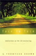 Face to Face: Meditations on the Life Everlasting (Paperback)