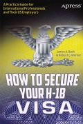 How to Secure Your H-1B Visa: A Practical Guide for International Professionals and Their US Employers (Paperback)