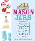 DIY Mason Jars: Thirty-Five Creative Crafts & Projects for the Classic Container (Paperback)