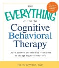 The Everything Guide to Cognitive Behavioral Therapy: Learn Positive and Mindful Techniques to Change Negative Be... (Paperback)