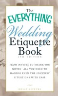 The Everything Wedding Etiquette Book: From Invites to Thank-you Notes - All You Need to Handle Even the Stickies... (Paperback)