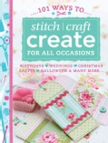 101 Ways to Stitch / Craft Create for All Occasions: Birthdays, Weddings, Christmas, Easter, Halloween & Many Mor... (Paperback)