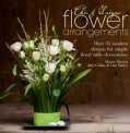 Chic & Unique Flower Arrangements: Over 35 Moderns Designs for Simple Floral Table Decorations (Paperback)