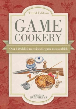Game Cookery: Over 120 Delicious Recipes for Game Meat and Fish (Paperback)