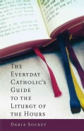 The Everyday Catholic's Guide to the Liturgy of the Hours (Paperback)