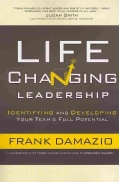 Life Changing Leadership: Identifying and Developing Your Team's Full Potential (Paperback)