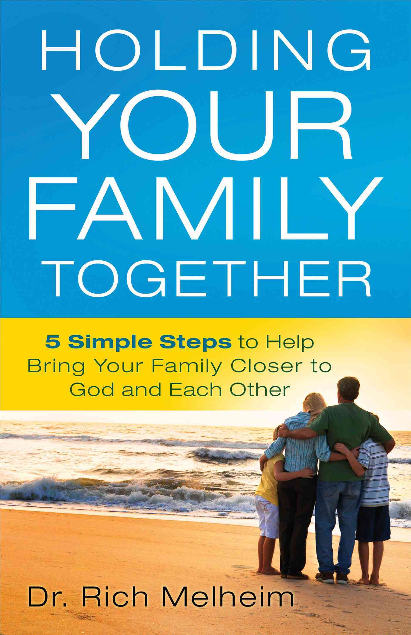 Holding Your Family Together: 5 Simple Steps to Help Bring Your Family Closer to God and Each Other (Paperback)