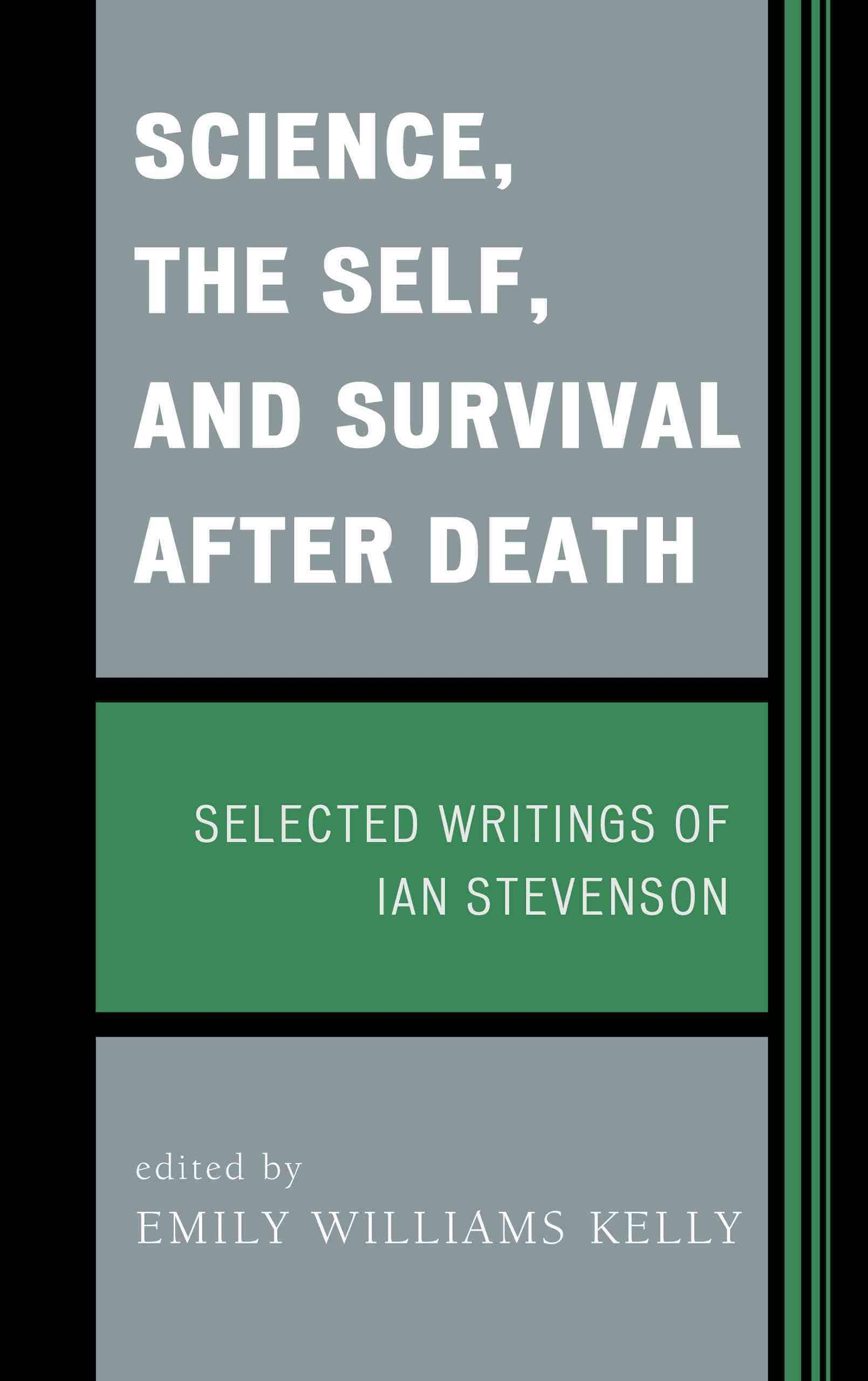 Science, the Self, and Survival After Death: Selected Writings of Ian Stevenson (Hardcover)