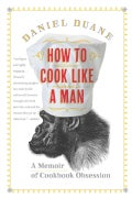 How to Cook Like a Man: A Memoir of Cookbook Obsession (Paperback)
