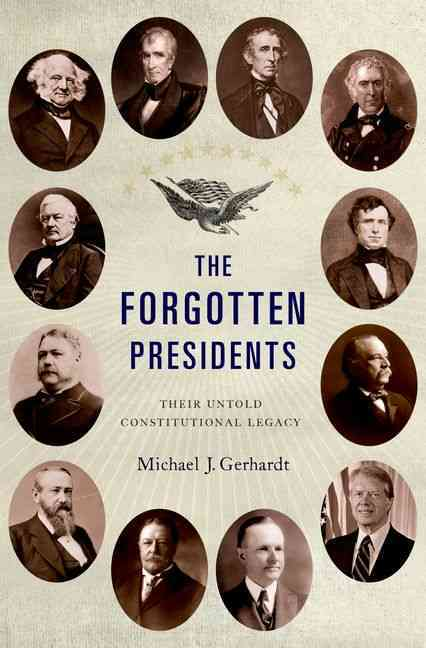 The Forgotten Presidents: Their Untold Constitutional Legacy (Hardcover)
