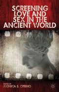 Screening Love and Sex in the Ancient World (Hardcover)