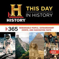 History: This Day in History 2014 Calendar: 365 Remarkable People, Extraordinary Events, and Fascinating Facts (Calendar)