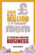How to Be a Million Pound Mum: By Starting Your Own Business (Paperback)