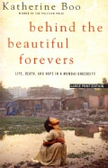 Behind the Beautiful Forevers: Life, Death, and Hope in a Mumbai Undercity (Paperback)