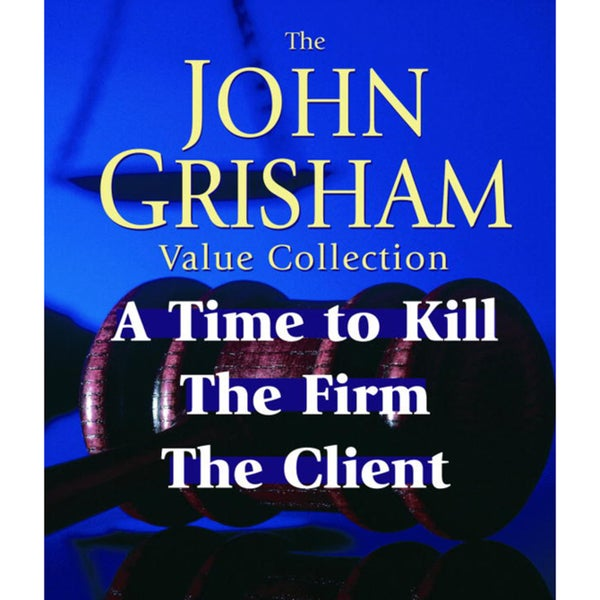 John Grisham Value Collection: A Time to Kill, the Firm, & the Client (CD-Audio)