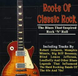 ROOTS OF CLASSIC ROCK: THE BLUES THAT INSPIRED ROC - ROOTS OF CLASSIC ROCK: THE BLUES THAT INSPIRED ROC