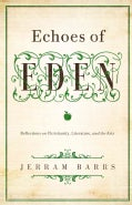 Echoes of Eden: Reflections on Christianity, Literature, and the Arts (Paperback)