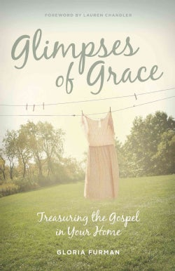 Glimpses of Grace: Treasuring the Gospel in Your Home (Paperback)