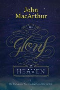 The Glory of Heaven: The Truth About Heaven, Angels, and Eternal Life (Hardcover)