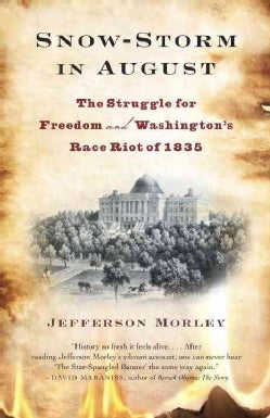 Snow-Storm in August: The Struggle for American Freedom and Washington's Race Riot of 1835 (Paperback)