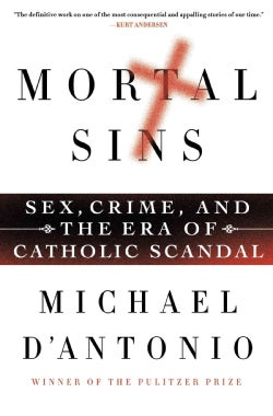 Mortal Sins: Sex, Crime, and the Era of Catholic Scandal (Hardcover)