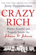 Crazy Rich: Power, Scandal, and Tragedy Inside the Johnson & Johnson Dynasty (Hardcover)