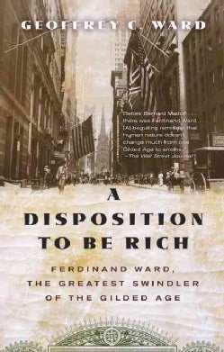 A Disposition to Be Rich: Ferdinand Ward, the Greatest Swindler of the Gilded Age (Paperback)