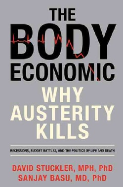 The Body Economic: Why Austerity Kills: Recessions, Budget Battles, and the Politics of Life and Death (Hardcover)
