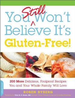 You Still Won't Believe It's Gluten-Free: 200 More Delicious, Foolproof Recipes You and Your Whole Family Will Love (Paperback)