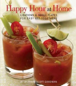 Happy Hour at Home: Libations and Small Plates for Easy Get-togethers (Paperback)