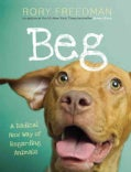 Beg: A Radical New Way of Regarding Animals (Hardcover)