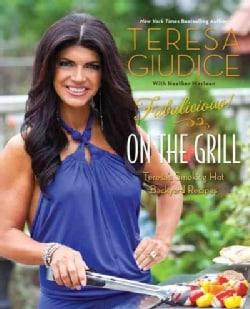 Fabulicious! On the Grill: Teresa's Smoking Hot Backyard Recipes (Paperback)