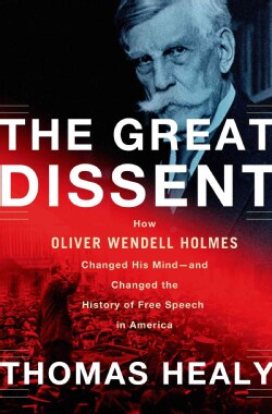 The Great Dissent: How Oliver Wendell Holmes Changed His Mind--and Changed the History of Free Speech in America (Hardcover)