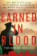 Earned in Blood: My Journey from Old-Breed Marine to the Most Dangerous Job in America (Hardcover)