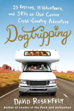 Dogtripping: 25 Rescues, 11 Volunteers, and 3 RVs on Our Canine Cross-Country Adventure (Hardcover)