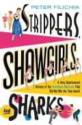 Strippers, Showgirls, and Sharks: A Very Opinionated History of the Broadway Musicals That Did Not Win the Tony A... (Hardcover)