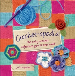 Crochet-opedia: The Only Crochet Reference You'll Ever Need (Spiral bound)