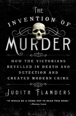 The Invention of Murder: How the Victorians Revelled in Death and Detection and Created Modern Crime (Hardcover)