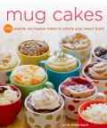 Mug Cakes: 100 Speedy Microwave Treats to Satisfy Your Sweet Tooth (Paperback)