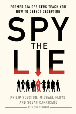 Spy the Lie: Former CIA Officers Teach You How to Detect Deception (Paperback)