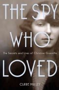 The Spy Who Loved: The Secrets and Lives of Christine Granville (Hardcover)