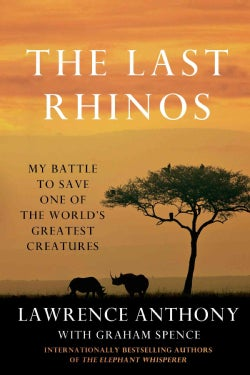 The Last Rhinos: My Battle to Save One of the World's Greatest Creatures (Paperback)