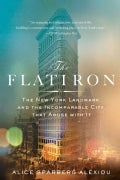 The Flatiron: The New York Landmark and the Incomparable City That Arose With It (Paperback)