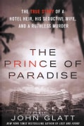 The Prince of Paradise: The True Story of a Hotel Heir, His Seductive Wife, and a Ruthless Murder (Hardcover)