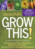 Derek Fell's Grow This!: A Garden Expert's Guide to Choosing the Best Vegetables, Flowers, and Seeds So You're Ne... (Paperback)