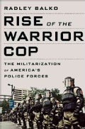Rise of the Warrior Cop: The Militarization of America's Police Forces (Hardcover)