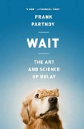 Wait: The Art and Science of Delay (Paperback)