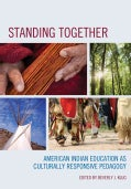 Standing Together: American Indian Education As Culturally Responsive Pedagogy (Paperback)