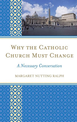 Why the Catholic Church Must Change: A Necessary Conversation (Hardcover)