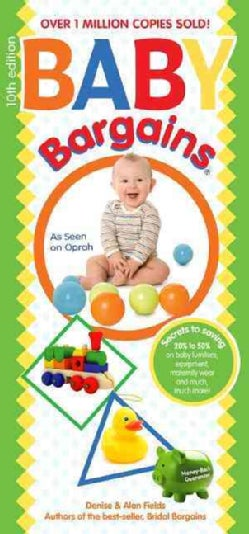 Baby Bargains: Secrets to Saving 20% to 50% on Baby Furniture, Equipment, Maternity Wear and Much, Much More! (Paperback)
